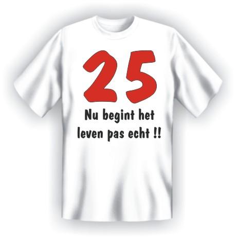 T Shirt 25 Nu Begint Het Leven Pas Echt